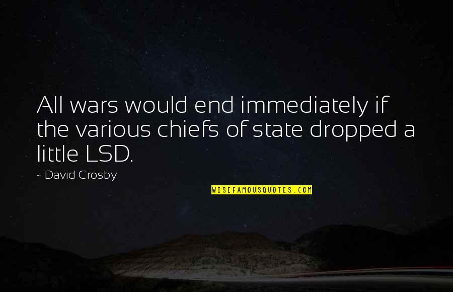 David Crosby Quotes By David Crosby: All wars would end immediately if the various