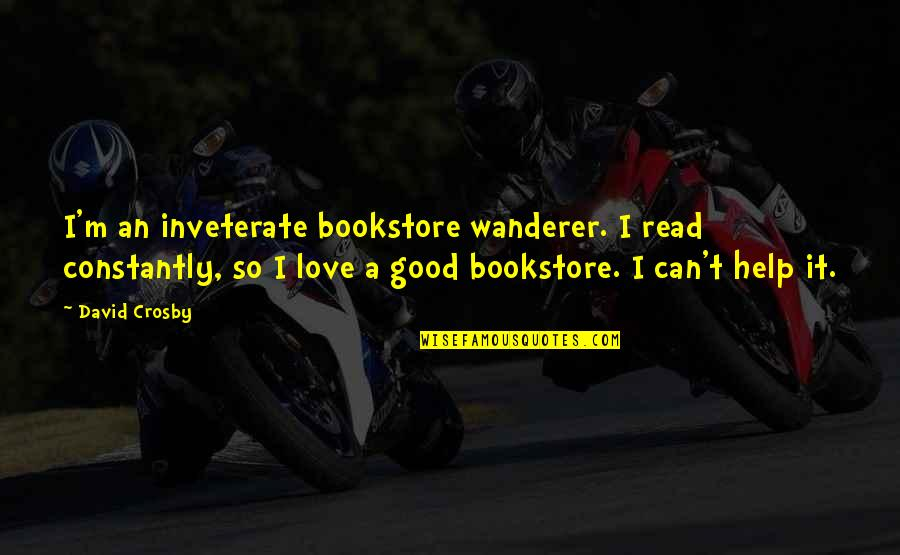 David Crosby Quotes By David Crosby: I'm an inveterate bookstore wanderer. I read constantly,