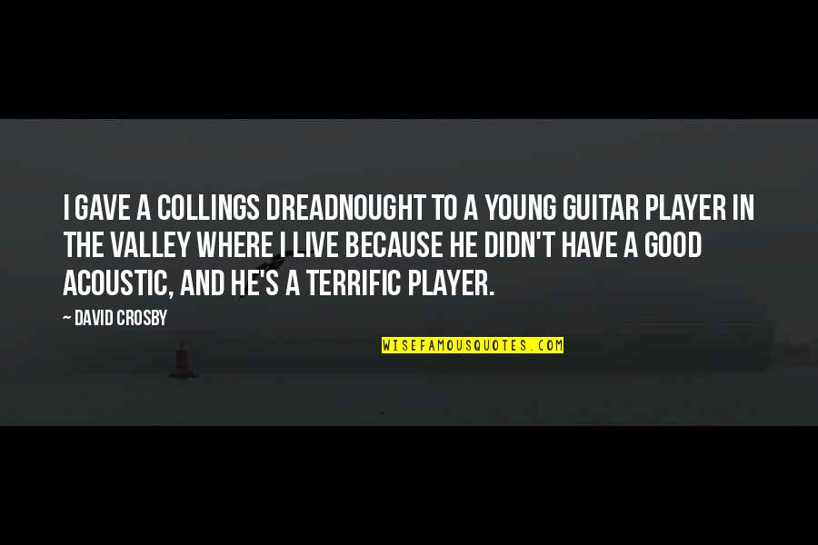 David Crosby Quotes By David Crosby: I gave a Collings dreadnought to a young