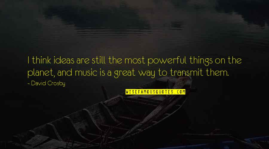 David Crosby Quotes By David Crosby: I think ideas are still the most powerful