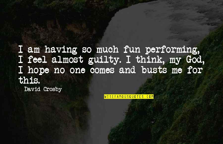 David Crosby Quotes By David Crosby: I am having so much fun performing, I