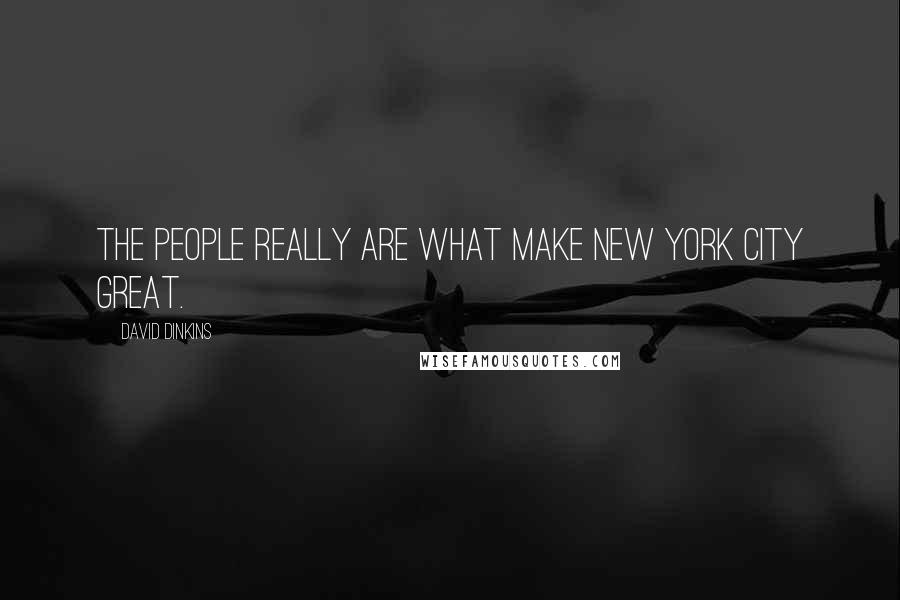 David Dinkins quotes: The people really are what make New York City great.