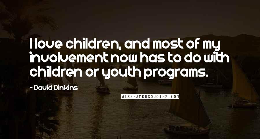 David Dinkins quotes: I love children, and most of my involvement now has to do with children or youth programs.