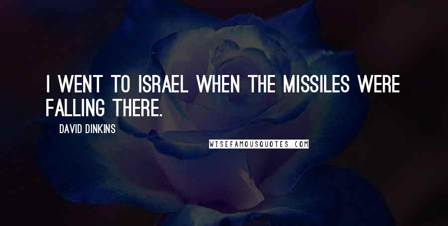 David Dinkins quotes: I went to Israel when the missiles were falling there.