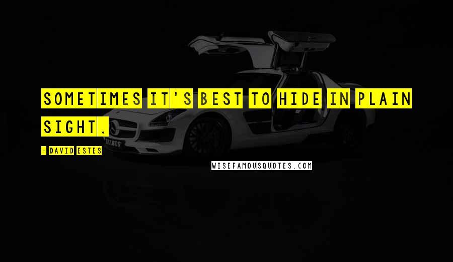 David Estes quotes: Sometimes it's best to hide in plain sight.