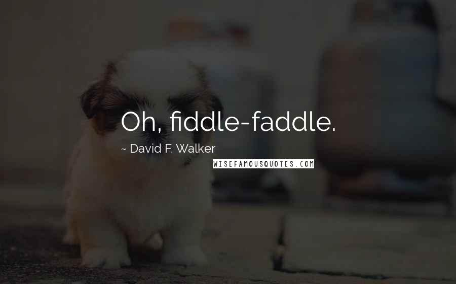 David F. Walker quotes: Oh, fiddle-faddle.