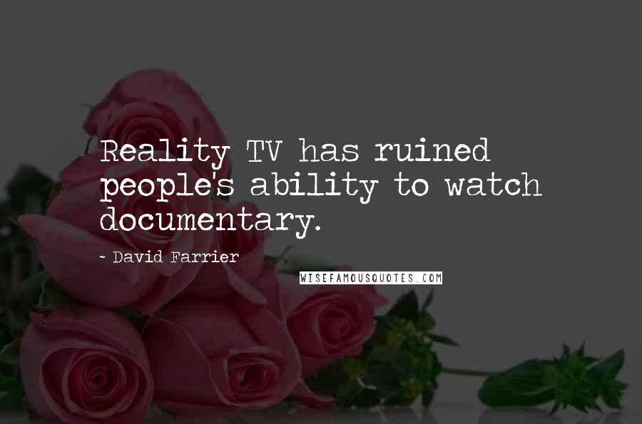 David Farrier quotes: Reality TV has ruined people's ability to watch documentary.