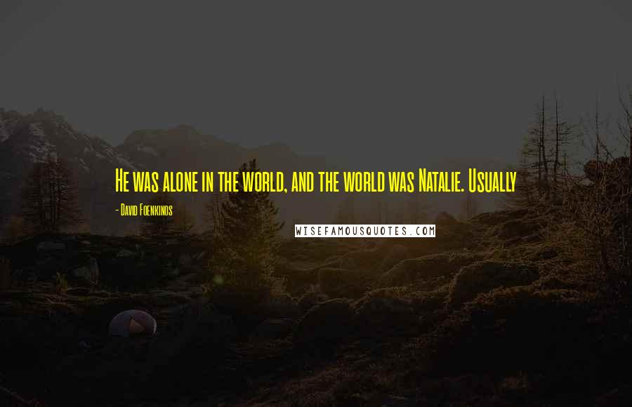 David Foenkinos quotes: He was alone in the world, and the world was Natalie. Usually