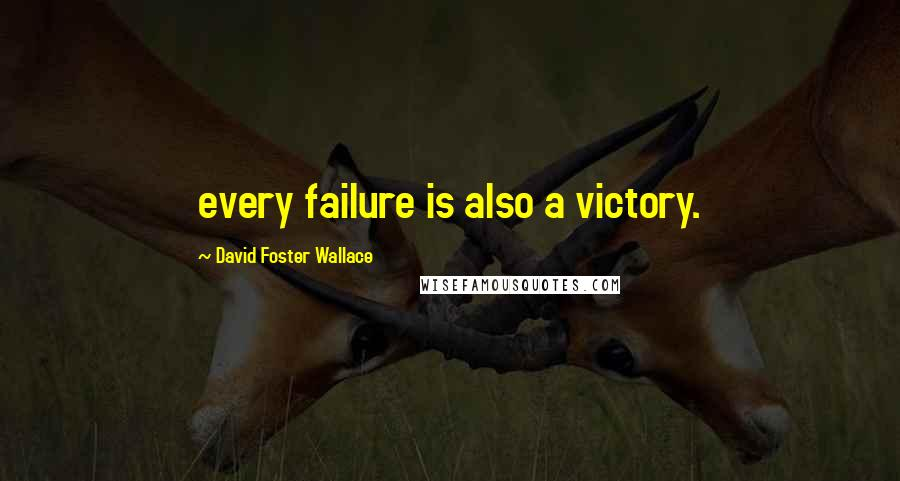 David Foster Wallace quotes: every failure is also a victory.