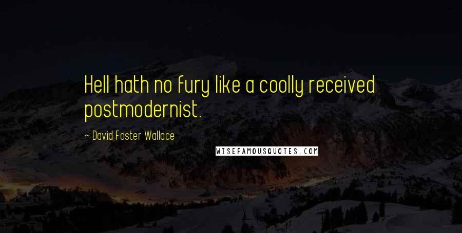 David Foster Wallace quotes: Hell hath no fury like a coolly received postmodernist.