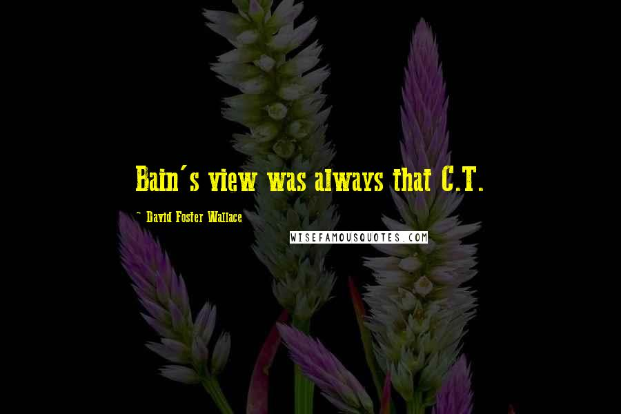 David Foster Wallace quotes: Bain's view was always that C.T.