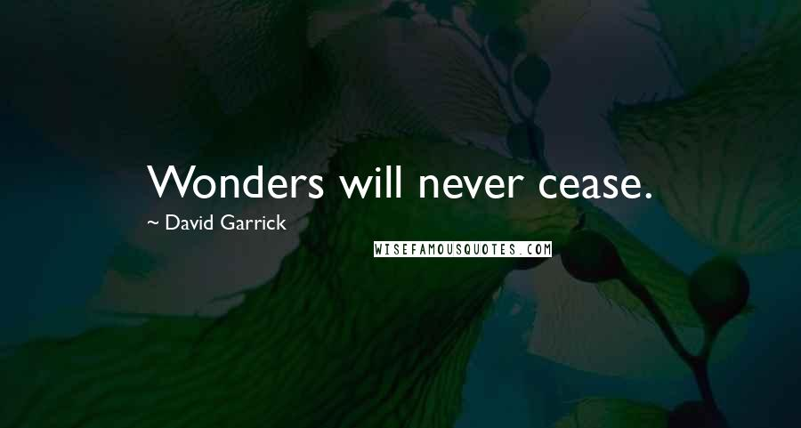 David Garrick quotes: Wonders will never cease.