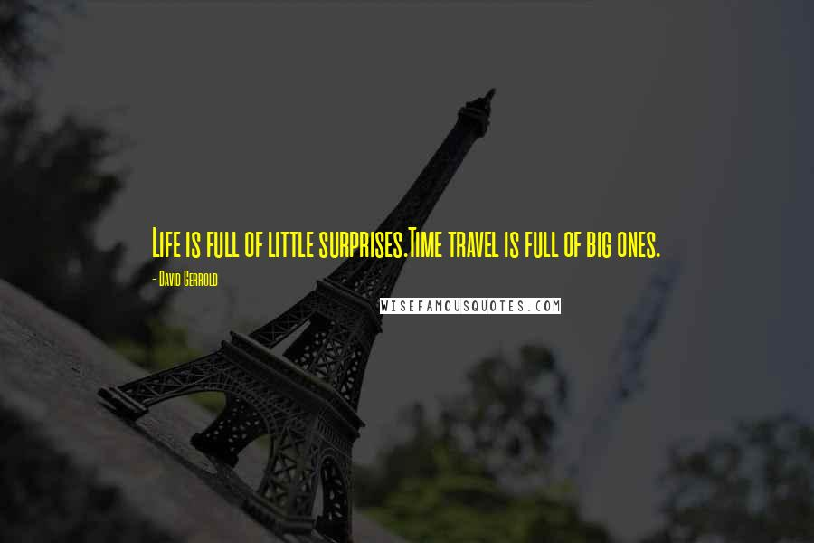 David Gerrold quotes: Life is full of little surprises.Time travel is full of big ones.