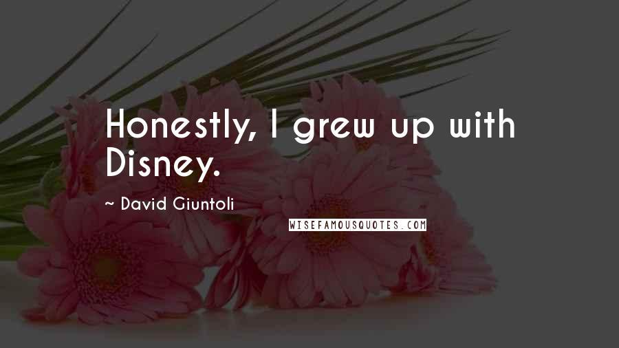 David Giuntoli quotes: Honestly, I grew up with Disney.