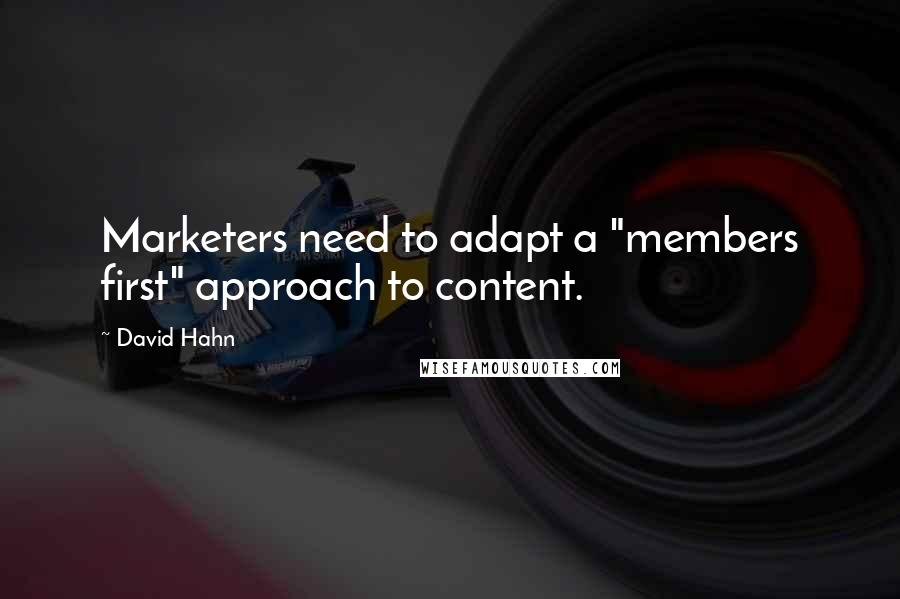 """David Hahn quotes: Marketers need to adapt a """"members first"""" approach to content."""