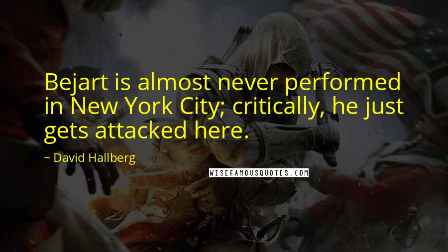 David Hallberg quotes: Bejart is almost never performed in New York City; critically, he just gets attacked here.