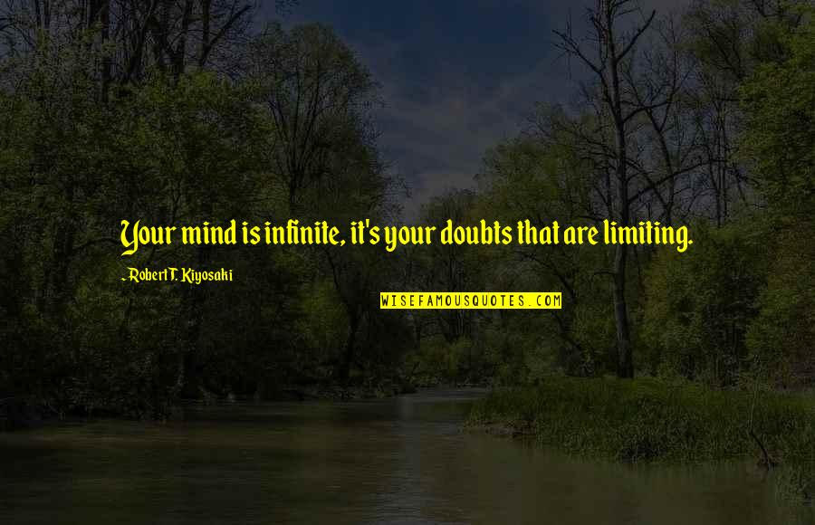 David Harris Gershon Quotes By Robert T. Kiyosaki: Your mind is infinite, it's your doubts that