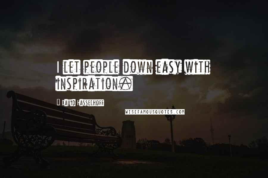 David Hasselhoff quotes: I let people down easy with inspiration.