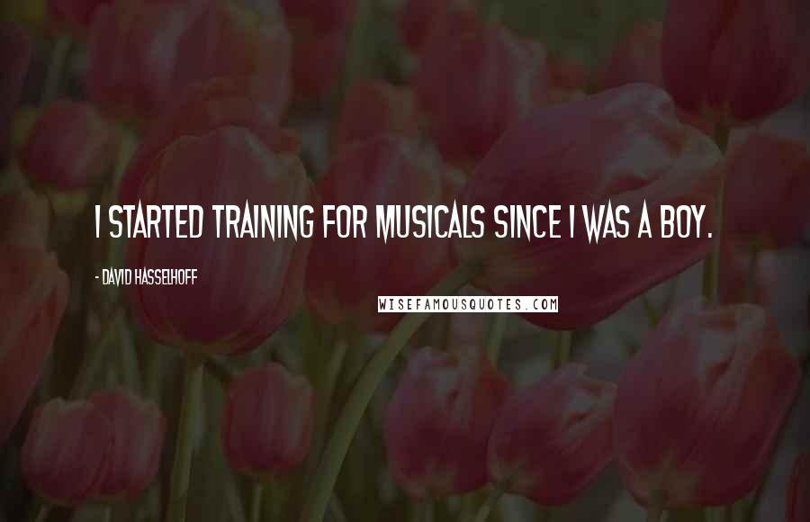 David Hasselhoff quotes: I started training for musicals since I was a boy.