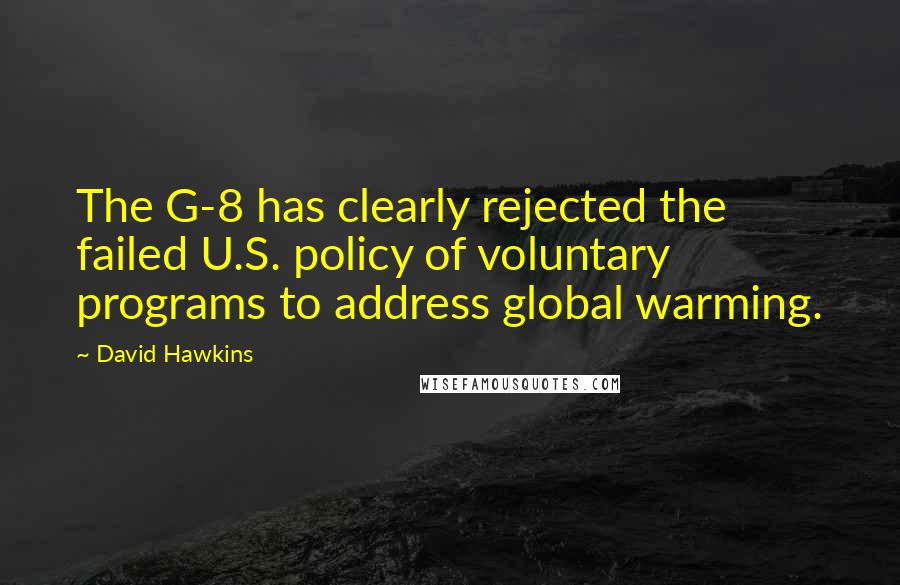 David Hawkins quotes: The G-8 has clearly rejected the failed U.S. policy of voluntary programs to address global warming.