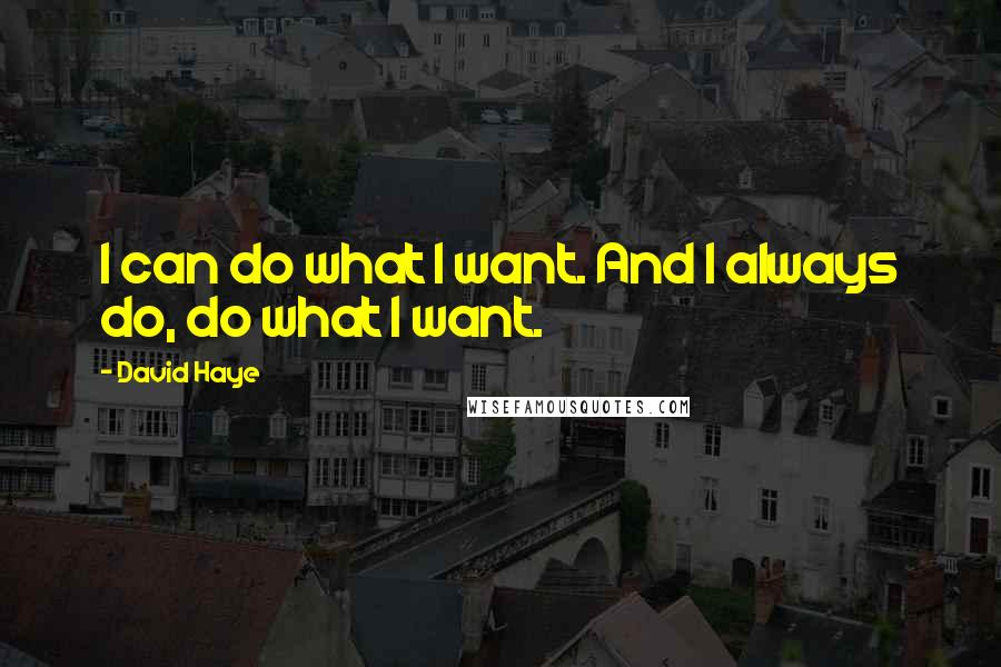 David Haye quotes: I can do what I want. And I always do, do what I want.