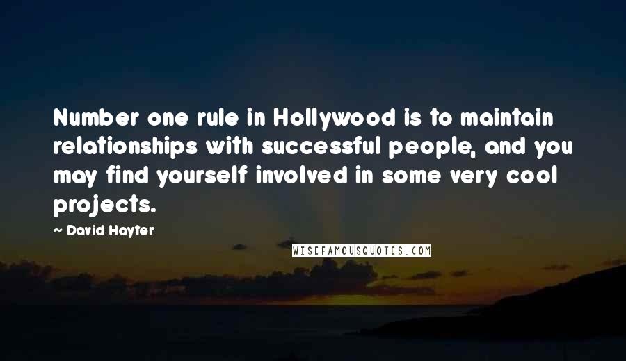 David Hayter quotes: Number one rule in Hollywood is to maintain relationships with successful people, and you may find yourself involved in some very cool projects.