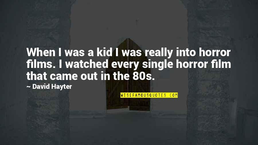David Hayter Quotes By David Hayter: When I was a kid I was really