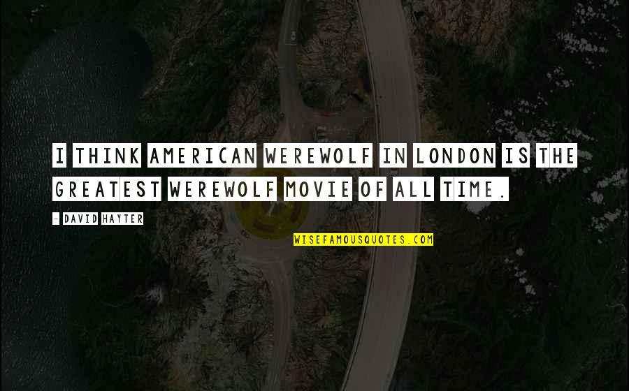 David Hayter Quotes By David Hayter: I think American Werewolf in London is the