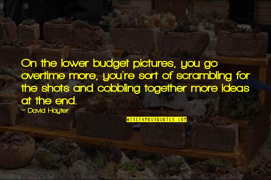 David Hayter Quotes By David Hayter: On the lower budget pictures, you go overtime