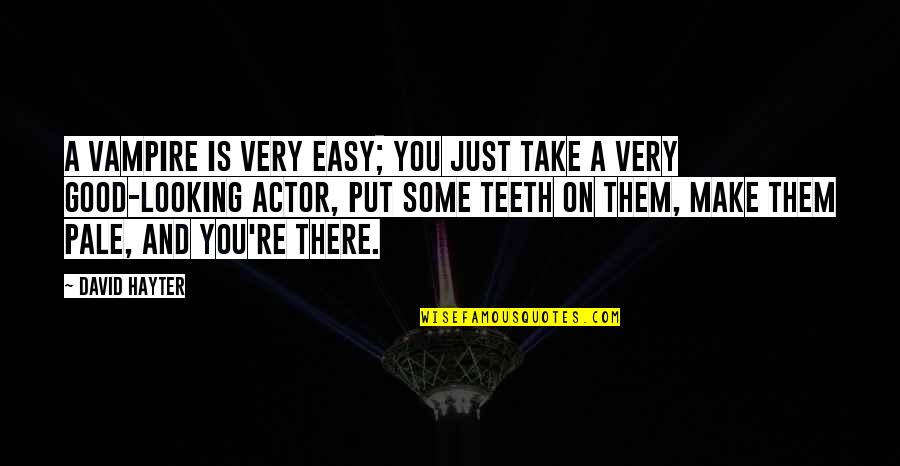 David Hayter Quotes By David Hayter: A vampire is very easy; you just take