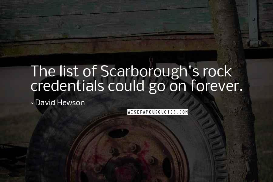 David Hewson quotes: The list of Scarborough's rock credentials could go on forever.