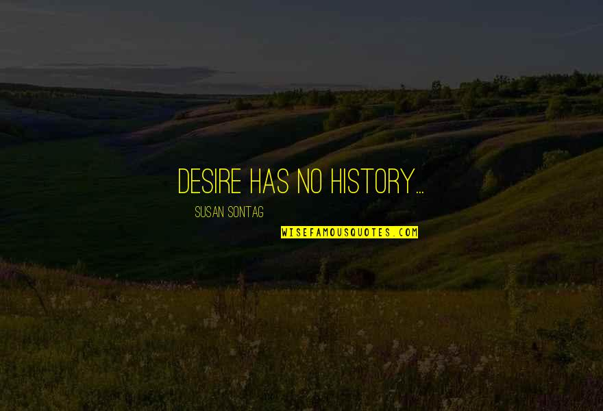 David Hilbert Mathematician Quotes By Susan Sontag: Desire has no history...