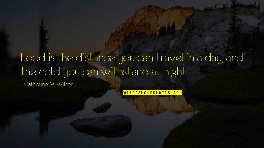 David Huerta Quotes By Catherine M. Wilson: Food is the distance you can travel in