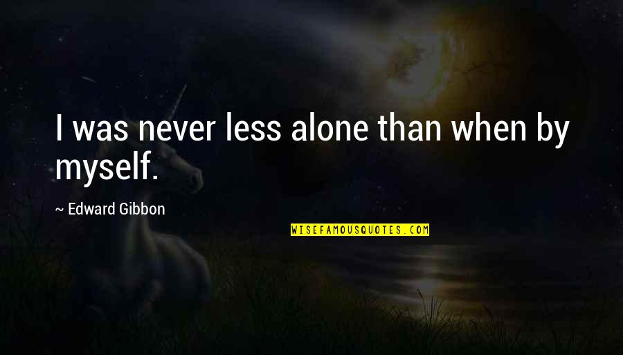 David Huerta Quotes By Edward Gibbon: I was never less alone than when by