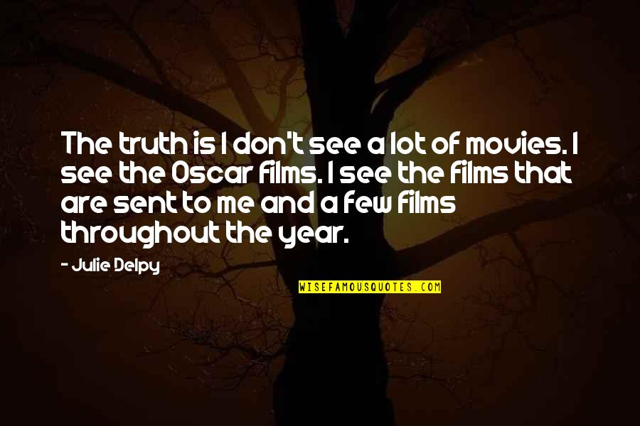 David Huerta Quotes By Julie Delpy: The truth is I don't see a lot
