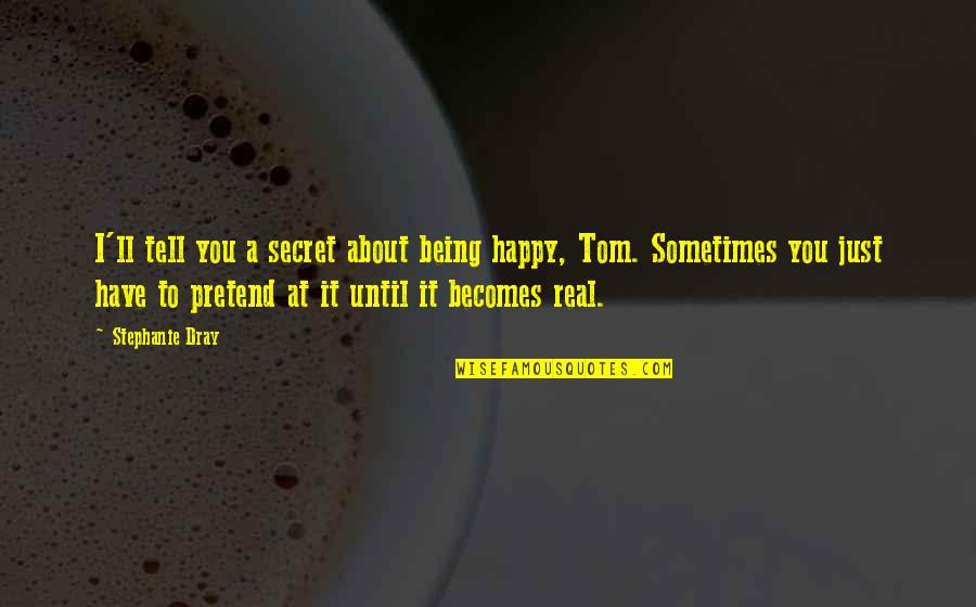 David Huerta Quotes By Stephanie Dray: I'll tell you a secret about being happy,