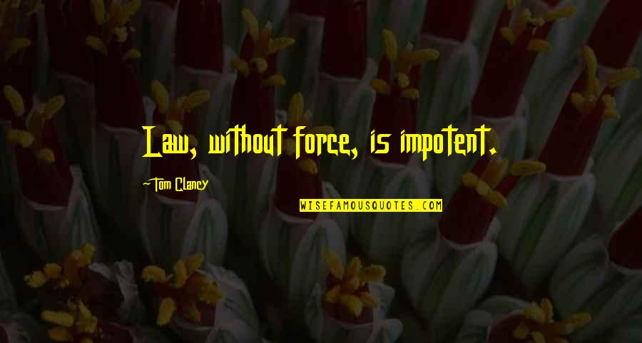 David Huerta Quotes By Tom Clancy: Law, without force, is impotent.