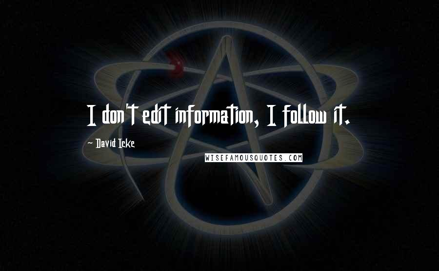 David Icke quotes: I don't edit information, I follow it.