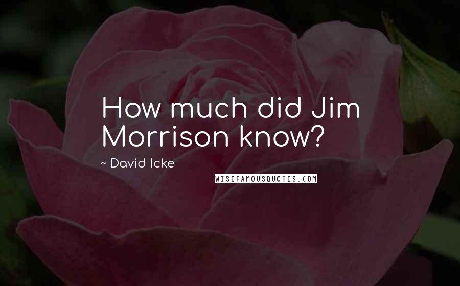 David Icke quotes: How much did Jim Morrison know?