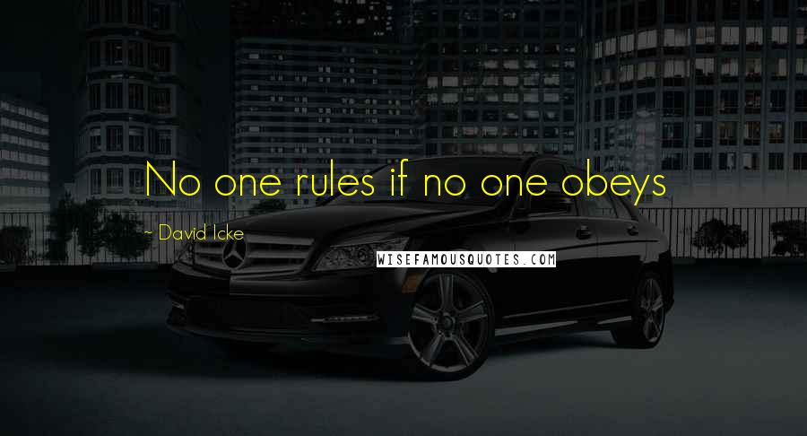 David Icke quotes: No one rules if no one obeys