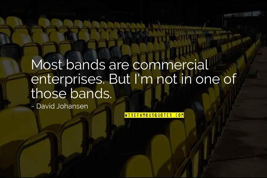 David Johansen Quotes By David Johansen: Most bands are commercial enterprises. But I'm not