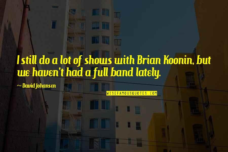 David Johansen Quotes By David Johansen: I still do a lot of shows with