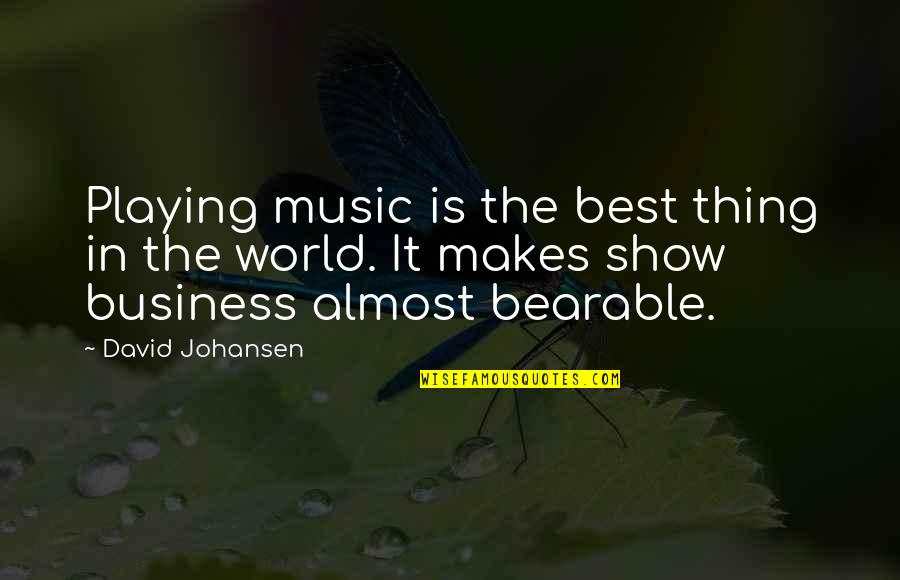 David Johansen Quotes By David Johansen: Playing music is the best thing in the