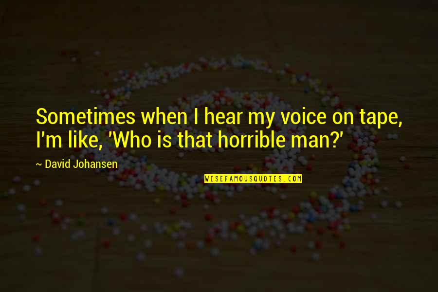 David Johansen Quotes By David Johansen: Sometimes when I hear my voice on tape,
