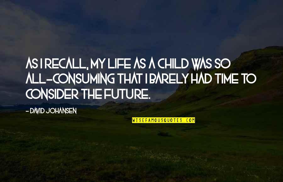 David Johansen Quotes By David Johansen: As I recall, my life as a child