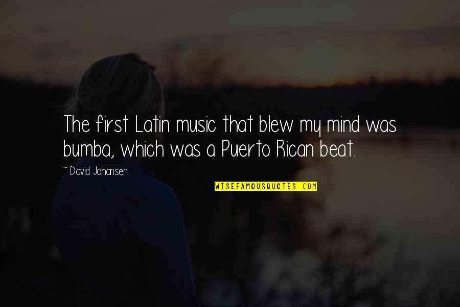 David Johansen Quotes By David Johansen: The first Latin music that blew my mind