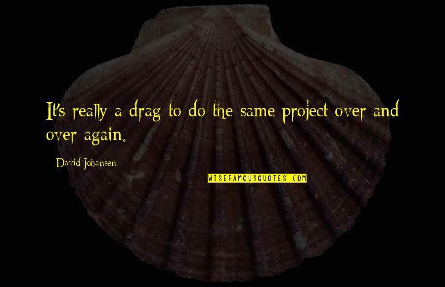 David Johansen Quotes By David Johansen: It's really a drag to do the same