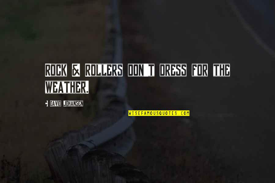David Johansen Quotes By David Johansen: Rock & Rollers don't dress for the weather.