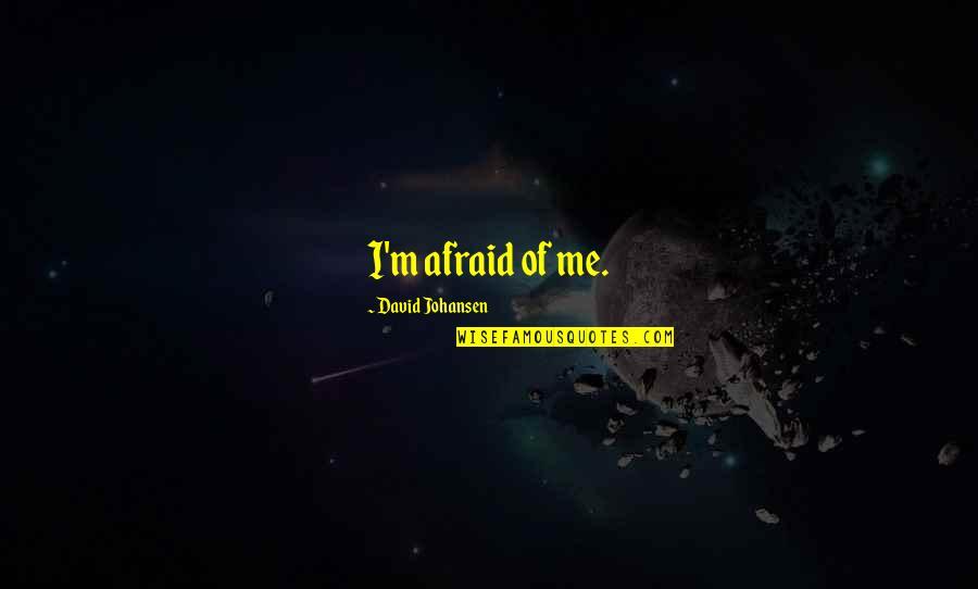David Johansen Quotes By David Johansen: I'm afraid of me.