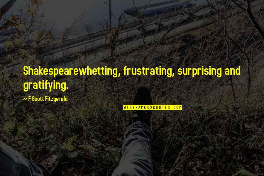 David Johansen Quotes By F Scott Fitzgerald: Shakespearewhetting, frustrating, surprising and gratifying.